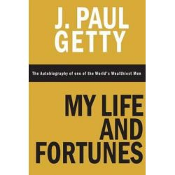 My Life and Fortunes, the Autobiography of One of the World's Wealthiest Men by J Paul Getty, 9781607968313.