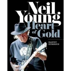 Neil Young, Heart of Gold by Harvey Kubernik, 9781495003271.