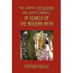 Neil Gaiman's the Sandman and Joseph Campbell, In Search of the Modern Myth by Stephen Rauch, 9781592242122.