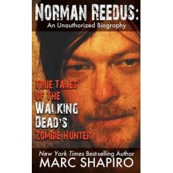 Norman Reedus, True Tales of the Walking Dead's Zombie Hunter - An Unauthorized Biography by Marc Shapiro, 9781626012196.