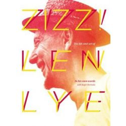 Zizz!, The Life and Art of Len Lye by Len Lye, 9781927249215.