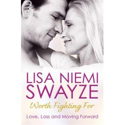 Worth Fighting For, Love, Loss and Moving Forward by Lisa Niemi Swayze, 9780857208408.