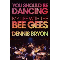 You Should be Dancing, My Life with the Bee Gees by Dennis Bryon, 9781770412422.
