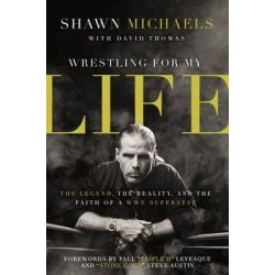 Wrestling for My Life, The Legend, the Reality, and the Faith of a WWE Superstar by Shawn Michaels, 9780310340782.