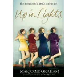 Up in Lights, The Memoirs of a 1920s Chorus Girl by Marjorie Graham, 9781447243885.
