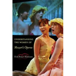 Understanding the Women of Mozart's Operas, Simpson Book in the Humanities by Kristi Brown-Montesano, 9780520248021.