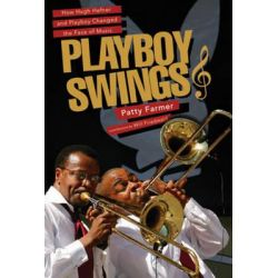Playboy Swings, How Hugh Hefner and Playboy Changed the Face of Music by Patty Farmer, 9780825307881.
