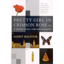Pretty Girl in Crimson Rose, A Memoir of Love, Exile and Crosswords by Sandy Balfour, 9781843540892.