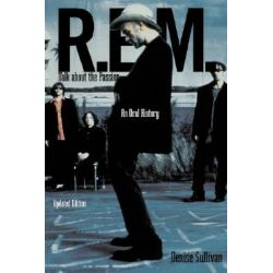 """""""R.E.M."""", Talk About the Passion - An Oral History by Denise Sullivan, 9780306808579."""