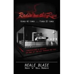 Radio on the Run, Hired 40 Times ... Fired 22, Rock 'n' Roll Memoir of 60's and 70's Renegade DJ by Neale Blase, 9781484825778.