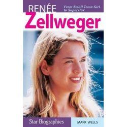 Renee Zellweger, Snap Books: Star Biographies (Paperback) by Mark Wells, 9781894864268.