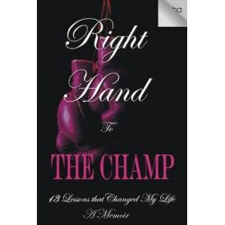 Right Hand to the Champ, 13 Lessons That Changed My Life: Right Hand to the Champ by Tasha Robinson-White, 9780692296547.