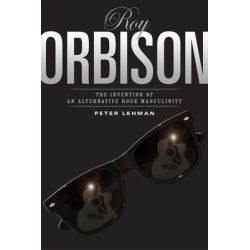 Roy Orbison, Invention of an Alternative Rock Masculinity by Peter Lehman, 9781592130375.