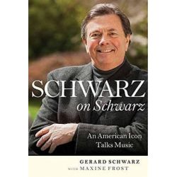 Schwarz on Schwarz, An American Icon Talks Music by Gerard Schwarz, 9781574674767.