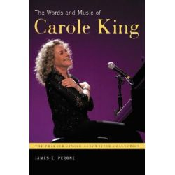 The Words and Music of Carole King, Praeger Singer-Songwriter Collections by James E. Perone, 9780275990275.