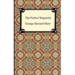The Perfect Wagnerite by George Bernard Shaw, 9781420944600.
