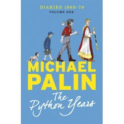 The Python Years: Volume One, Diaries 1969-1979 by Michael Palin, 9781780229010.