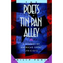 The Poets of Tin Pan Alley, A History of America's Great Lyricists by Philip Furia, 9780195074734.