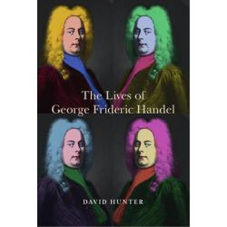 The Lives of George Frideric Handel, Music in Britain, 1600-2000 by David Hunter, 9781783270613.