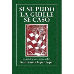 Si Se Pudo La Guille Se Caso, (Con Ilustraciones a Todo Color) by Guillermina Lopez Lopez, 9781511608596.