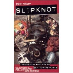 Slipknot, Inside the Sickness, Behind the Masks by Jason Arnopp, 9780091879334.