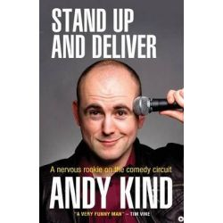 Stand Up and Deliver, A Nervous Rookie on the Comedy Circuit by Andy Kind, 9780857210258.