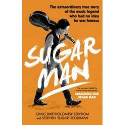 Sugar Man, The Life, Death and Resurrection of Sixto Rodriguez by Craig Bartholomew Strydom, 9780552171717.