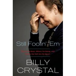 Still Foolin' 'em, Where I've Been, Where I'm Going, and Where the Hell Are My Keys? by Billy Crystal, 9780805098204.