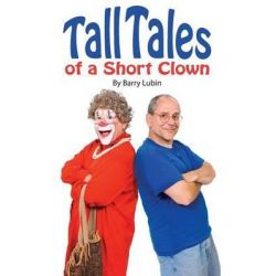 Tall Tales of a Short Clown by Barry Lubin, 9780991033027.