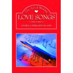 The Art of Writing Love Songs by Pamela Phillips Oland, 9781581152715.