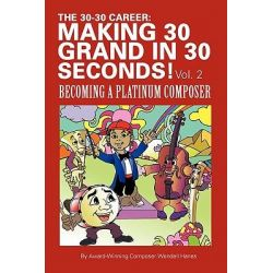 The 30-30 Career, Making 30 Grand in 30 Seconds! by Wendell Hanes, 9781452050966.