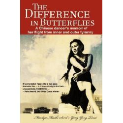 The Difference in Butterflies, A Chinese Dancer's Memoir of Her Flight from Inner and Outer Tyranny by Marilyn Meeske Sorel, 9780595473250.