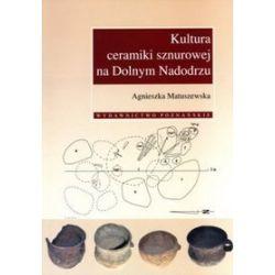 Kultura ceramiki sznurowej na Dolnym Nadodrzu - Agnieszka Matuszewska