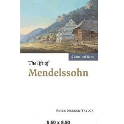 The Life of Mendelssohn, Musical Lives by Peter Mercer-Taylor, 9780521639729.