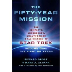 The Fifty-Year Mission, The Complete, Uncensored, Unauthorized Oral History of Star Trek: Volume One: The First 25 Years by Edward Gross, 9781250065841.