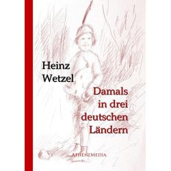 Bücher: Damals in drei deutschen Ländern  von Heinz Wetzel