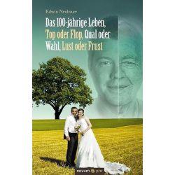 Bücher: Das 100-jährige Leben, Top oder Flop, Qual oder Wahl, Lust oder Frust  von Edwin Neubauer