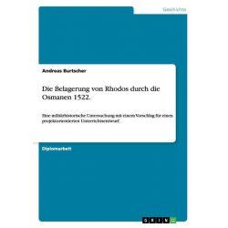Bücher: Die Belagerung von Rhodos durch die Osmanen 1522.  von Andreas Burtscher