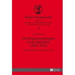 Bücher: Die Eingemeindungen in die Stadt Kiel (1869-1970)  von Julian Freche