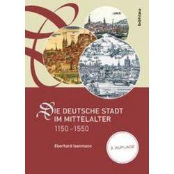 Bücher: Die deutsche Stadt im Mittelalter 1150-1550  von Eberhard Isenmann