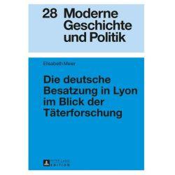 Bücher: Die deutsche Besatzung in Lyon im Blick der Täterforschung  von Elisabeth Meier
