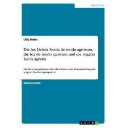 Bücher: Die lex Licinia Sextia de modo agrorum,  die lex de modo agrorum und die rogatio Laelia agraria  von Lilly Maier