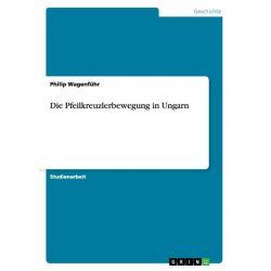 Bücher: Die Pfeilkreuzlerbewegung in Ungarn  von Philip Wagenführ