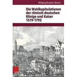 Bücher: Die Wahlkapitulationen der römisch-deutschen Könige und Kaiser 1519-1792