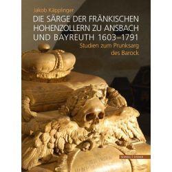 Bücher: Die Särge der fränkischen Hohenzollern zu Ansbach und Bayreuth 1603-1791  von Jakob Käpplinger