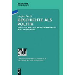 Bücher: Geschichte als Politik  von Stefan Guth