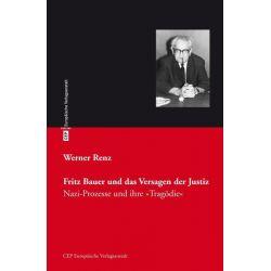Bücher: Fritz Bauer und das Versagen der Justiz  von Werner Renz