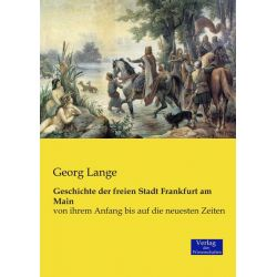 Bücher: Geschichte der freien Stadt Frankfurt am Main  von Georg Lange