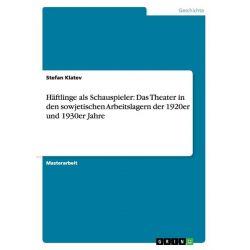 Bücher: Häftlinge als Schauspieler: Das Theater in den sowjetischen Arbeitslagern der 1920er und 1930er Jahre  von Stefan Klatev