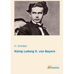 Bücher: König Ludwig II. von Bayern  von Fr. Streissler